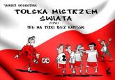 Polska mistrzem świata, czyli nie ma piłki bez kantów - Janusz Kożusznik | mała okładka