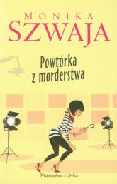 Powtórka z morderstwa - Monika Szwaja | mała okładka