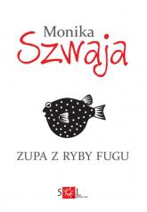 Zupa z ryby fugu - Monika Szwaja | mała okładka