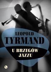 U brzegów jazzu - Leopold Tyrmand | mała okładka