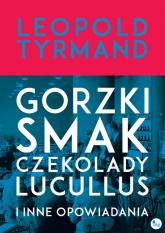 Gorzki smak czekolady Lucullus i inne opowiadania - Leopold Tyrmand | mała okładka