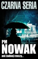 Ani żadnej rzeczy - PM Nowak   mała okładka