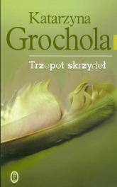 Trzepot skrzydeł - Katarzyna Grochola | mała okładka