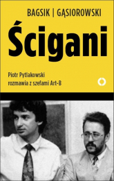 Ścigani. Piotr Pytlakowski rozmawia z szefami Art-B - Bagsik Bogusław, Gąsiorowski Andrzej | mała okładka