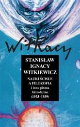 Nauki ścisłe a filozofia i inne pisma filozoficzne (1933-1939) - Witkiewicz Stanisław Ignacy | mała okładka