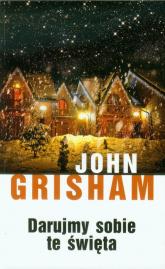 Darujmy sobie te święta - John Grisham | mała okładka