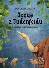 Jezus z Judenfeldu. Alpejski przypadek księdza Grosera - Jan Grzegorczyk | mała okładka