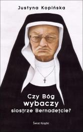 Czy Bóg wybaczy siostrze Bernadetcie? - Justyna Kopińska | mała okładka