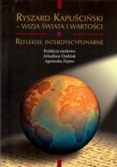 Ryszard Kapuściński. Wizja świata i wartości - zbiorowa Praca | mała okładka
