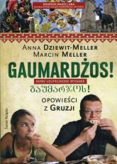 Gaumardżos Opowieści z Gruzji - Dziewit-Meller Anna, Meller Marcin | mała okładka
