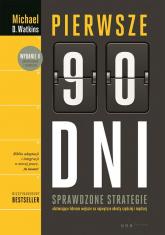Pierwsze 90 dni. Sprawdzone strategie ułatwiające liderom wejście na najwyższe obroty szybciej i mądrzej - Watkins Michael D. | mała okładka