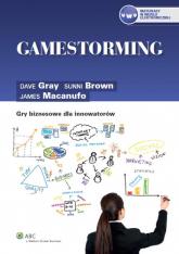 Gamestorming. Gry biznesowe dla innowatorów - Brown Sunni, Gray Dave, Macanufo James | mała okładka