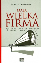 Mała wielka firma. 7 sekretów efektywnego zarządzania - Marek Jankowski | mała okładka