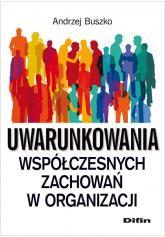 Uwarunkowania współczesnych zachowań w organizacji - Andrzej Buszko | mała okładka