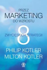 Przez marketing do wzrostu. 8 zwycięskich strategii - Kotler Philip, Kotler Milton | mała okładka