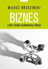 Biznes czyli sztuka budowania relacji - Miłosz Brzeziński | mała okładka