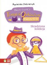 Biuro śledcze Tomuś Orkiszek i Partnerzy. Tom 4. Skradziona kolekcja - Agnieszka Stelmaszyk | mała okładka