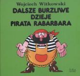Dalsze burzliwe dzieje pirata Rabarbara - Wojciech Witkowski | mała okładka