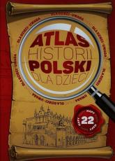 Atlas historii Polski dla dzieci - Kieś-Kokocińska Katarzyna, Bąk Jolanta, Binda | mała okładka