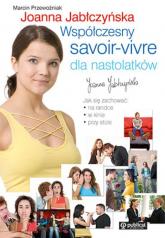 Współczesny savoir vivre dla nastolatków - Przewoźniak Marcin, Jabłczyńska Joanna | mała okładka