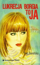 Lukrecja Borgia to ja - Ewa Barańska | mała okładka