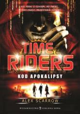 Time Riders. Tom 3. Kod Apokalipsy - Alex Scarrow | mała okładka