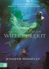 Saga Ognia i Wody. Wielki Błękit - Jennifer Donnelly | mała okładka