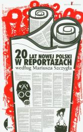 20 lat nowej Polski w reportażach według Mariusza Szczygła - Mariusz Szczygieł | mała okładka