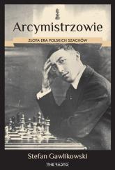 Arcymistrzowie. Złota era polskich szachów - Stefan Gawlikowski | mała okładka