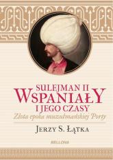 Sulejman II Wspaniały i jego czasy - Łątka Jerzy S. | mała okładka