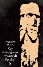 Czy wikingowie stworzyli Polskę? - Zdzisław Skrok   mała okładka