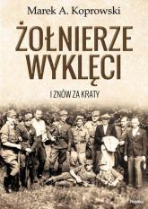 Żołnierze Wyklęci. I znów za kraty - Koprowski Marek A. | mała okładka