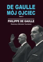 De Gaulle mój ojciec. Tom 2. Rozmowy z Michelem Tauriakiem - Philippe Gaulle | mała okładka