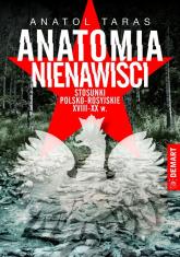 Anatomia nienawiści. Stosunki polsko - rosyjskie XVIII-XX w. - Anatol Taras | mała okładka