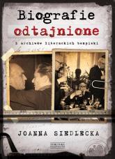 Biografie odtajnione. Z archiwów literackich bezpieki - Joanna Siedlecka   mała okładka