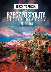 Rzeczpospolita Obojga Narodów 1501-1795 - Jerzy Topolski | mała okładka