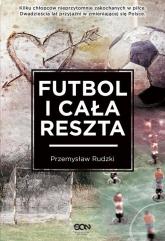 Futbol i cała reszta - Przemysław Rudzki | mała okładka
