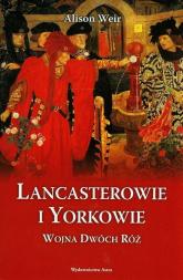 Lancasterowie i Yorkowie. Wojna Dwóch Róż - Alison Weir | mała okładka