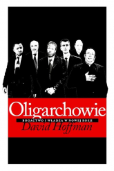 Oligarchowie. Bogactwo i władza w Nowej Rosji - Hoffman David E. | mała okładka