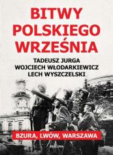 Bitwy polskiego września - Lech Wyszczelski, Wojciech Włodarkiewicz, Tadeusz Jurga | mała okładka