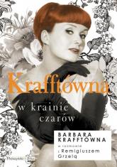 Krafftówna w krainie czarów - Krafftówna Barbara, Grzela Remigiusz | mała okładka