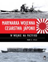 Marynarka Wojenna Cesarstwa Japonii w wojnie na Pacyfiku - Stille Mark E.   mała okładka