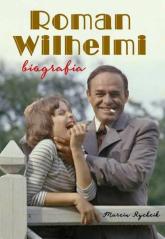Roman Wilhelmi. Biografia - Marcin Rychcik | mała okładka