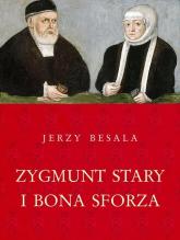 Zygmunt Stary i Bona Sforza - Jerzy Besala | mała okładka