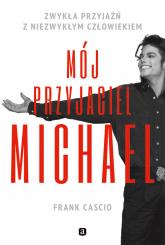 Mój przyjaciel Michael. Zwykła przyjaźń z niezwykłym człowiekiem - Frank Cascio | mała okładka