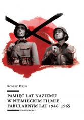 Pamięć lat nazizmu w niemieckim filmie fabularnym lat 1946-1965 - Konrad Klejsa | mała okładka