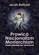 Prawica. Nacjonalizm. Monarchizm. Studia politologiczno-historyczne - Jacek Bartyzel | mała okładka