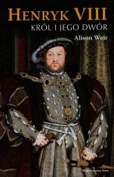Henryk VIII. Król i jego dwór - Alison Weir   mała okładka