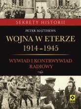 Wojna w eterze 1914-1945. Wywiad i kontrwywiad radiowy - Peter Matthews   mała okładka