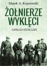 Żołnierze Wyklęci. Złapali go i dostał czapę - Koprowski Marek A. | mała okładka